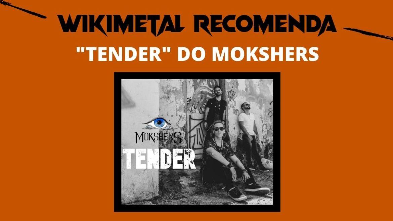 """Wikimetal Recomenda: Mokshers e o single """"Tender"""""""