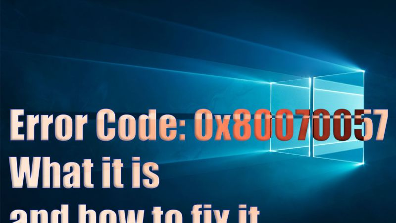 What is Error Code 0x80070057 and how to fix it?