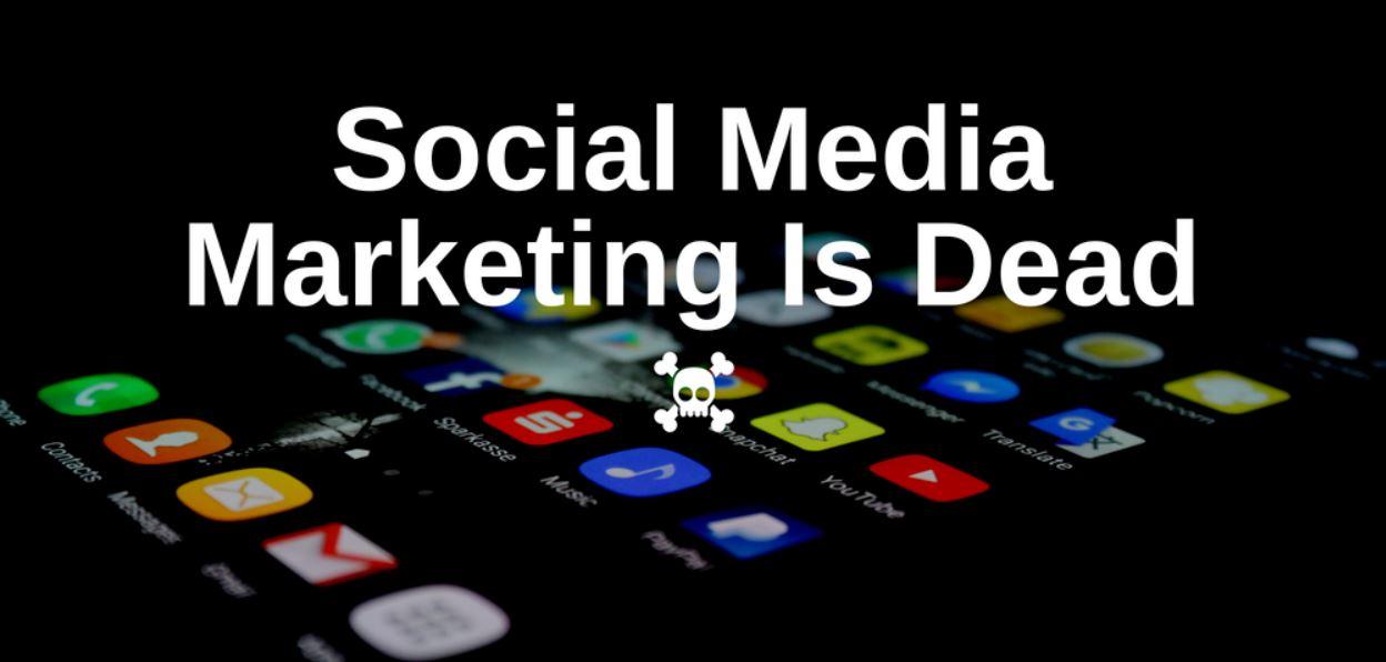 Is Social Media Marketing Dead?