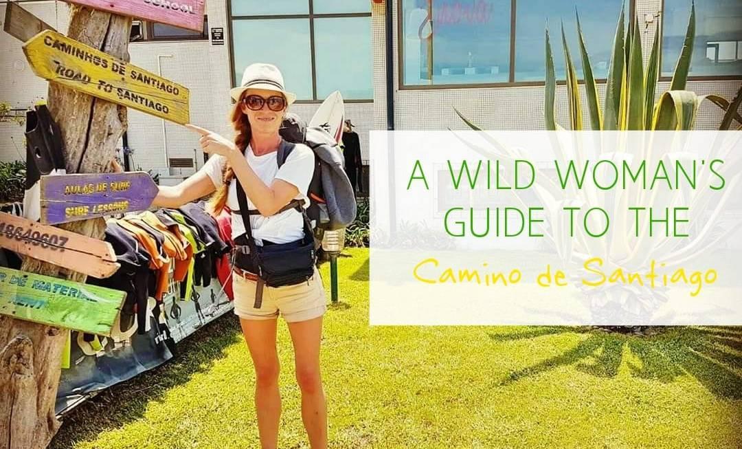 A Wild Woman's Guide To The Camino De Santiago