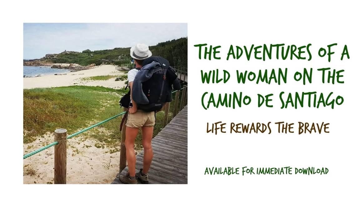 The Adventures Of A Wild Woman On The Camino De Santiago Book,