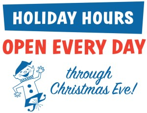Holiday Hours — OPEN EVERY DAY through Christmas Eve!