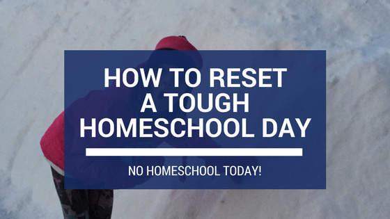 How To Reset a Tough Homeschool Day (No Homeschool Today) Because taking days off is good for everyone!