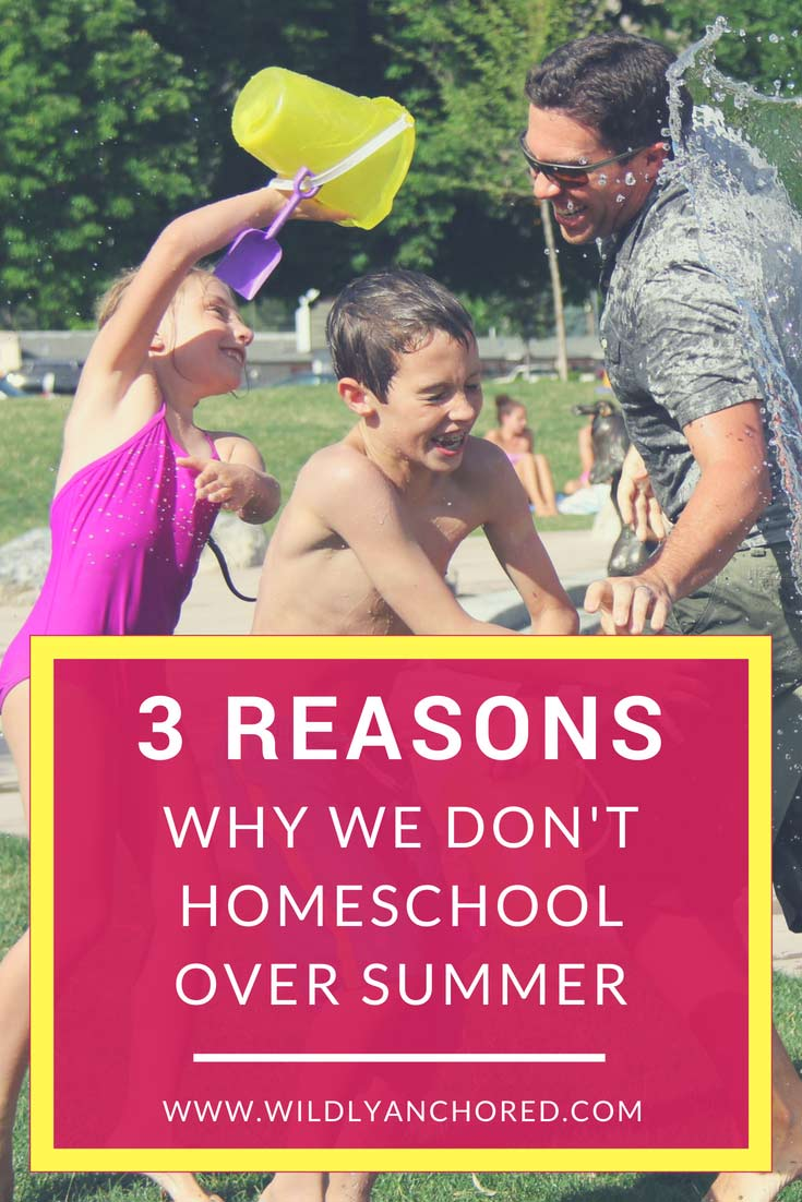 Do you or don't you homeschool over summer? Here are 3 reasons why NOT homeschooling over summer is a family value. #homeschool #homeschoollife #relaxedhomeschooling