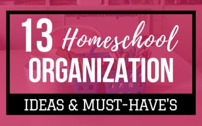 13 Homeschool Organization Ideas & Must-Have's