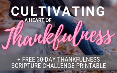 Cultivating a Heart of Thankfulness + FREE 30-Day Thankfulness Challenge