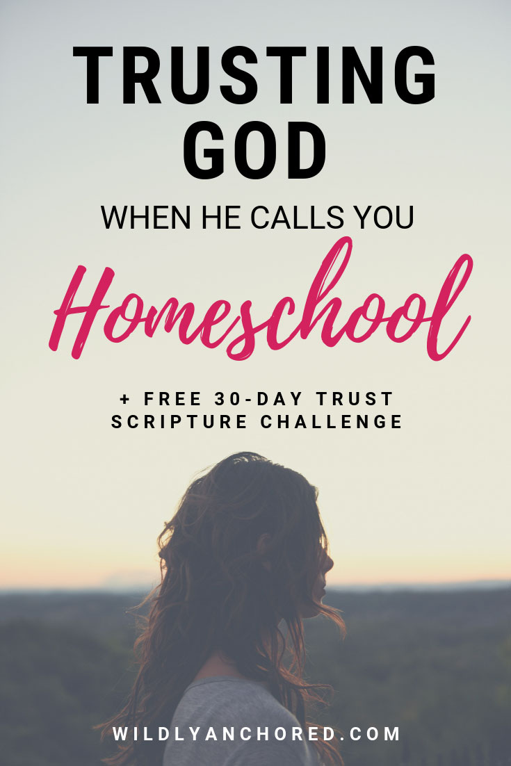 Trusting God When He Calls You To Homeschool + FREE Trust in God Scripture Challenge Printable