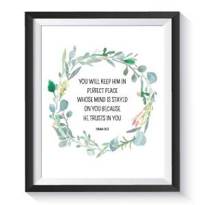 "You Will Keep Him in Perfect Peace Whose Mind Is Stayed On You Because He Trusts in You - Isaiah 26:3 - 8""x10"" Printable"