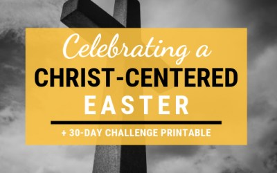 Celebrating A Christ-Centered Easter + FREE 30-Day Easter Scripture Challenge