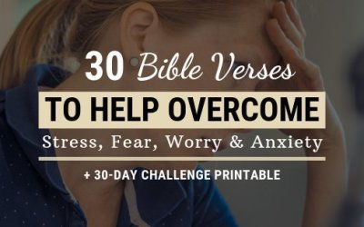 30 Bible Verses To Help Overcome Stress, Fear, Worry, and Anxiety