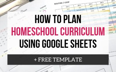 How To Plan Homeschool Curriculum Using Google Sheets + FREE Template