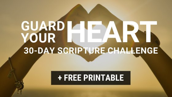 FREE Guard Your Heart 30-Day Bible Scripture Challenge Printable
