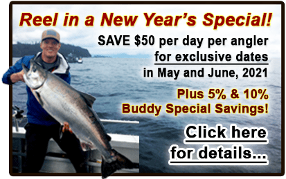 Reel in a New Year's Special! Save $50 per day per angler for exclusive Alaska fishing dates in May and June, 2021.  Plus 5% & 10% Buddy Special Savings.  Click here for more details on these discounted rates and deals.