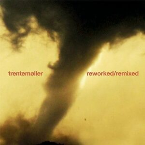 Trentemøller - reworked/remixed