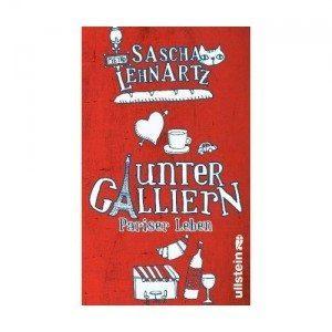Sascha Lehnartz: Unter Galliern. Pariser Leben.