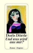 Doris Dörrie: Und was wird aus mir? Roman