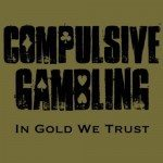 Compulsive Gambling - In Gold We Trust (Phonobrothers)