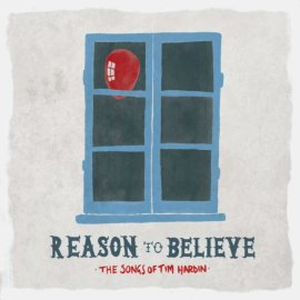 Reason To Believe - The Songs Of Tim Hardin (Full Tim Hobby)