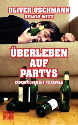 Oliver Uschmann, Sylvia Witt: Überleben auf Partys - Expeditionen ins Feierland