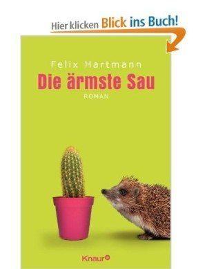 Felix Hartmann: Die ärmste Sau, Roman