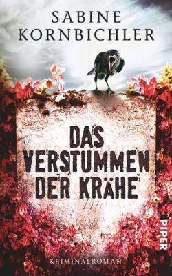 Sabine Kornbichler - Das Verstummen der Krähe (Kriminalroman)