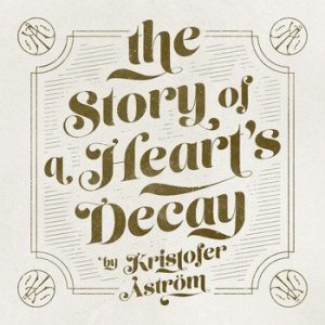 Kristofer Aström- The Story Of A Heart's Decay  Cover