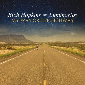 RICH HOPKINS & THE LUMINARIOS My Way Or The Highway