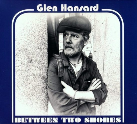 GLEN HANSARD - Between Two Shores (Anti)
