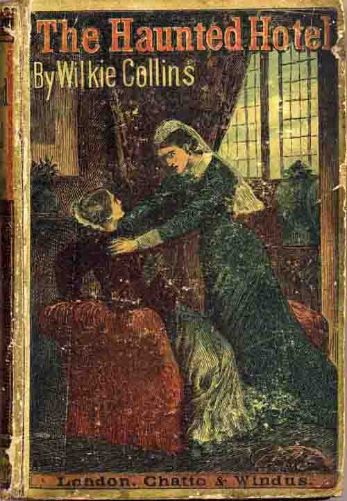 The Haunted Hotel by Wilkie Collins [Source: http://www.wilkie-collins.info/books]