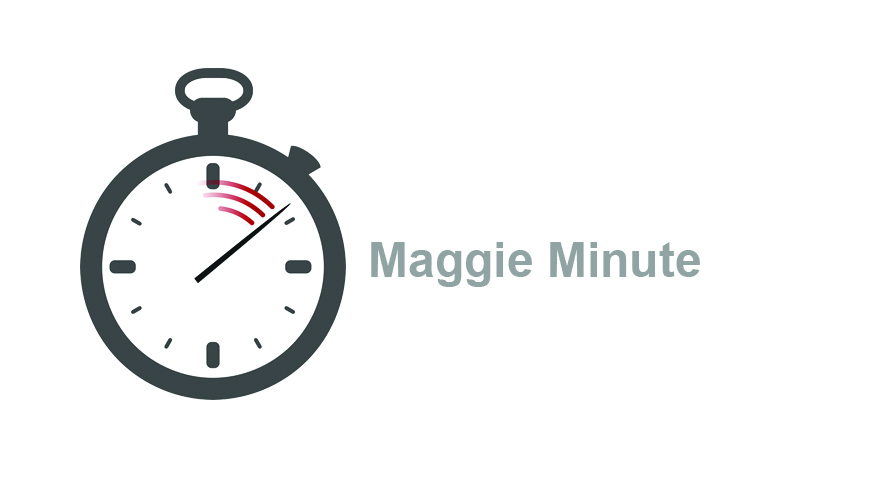 Learn tips and helpful hints in a minute with Maggie