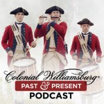 Colonial Williamsburg Podcast: Past & Present