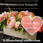 Mother's Day Events WilliamsburgFamilies