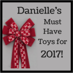 Danielle's MUST HAVE Toys for Christmas 2017