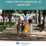 Charleston, South Carolina — Family Vacation for Under $500!