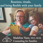 Setting routines, keeping rituals, and being flexible with your family during this time...