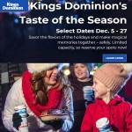Kings Dominion's Taste of the Season is open for the 2020 Holiday Season on select dates from Dec 5th - 27th