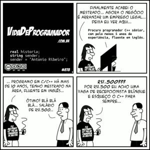 Salários não compatíveis, alto nível de estudo (principalmente fora da academia) traz infelicidade a muitos programadores. Tirinha do site Vida de Programador. Disponível em (http://vidadeprogramador.com.br/2013/02/08/procurando-emprego/)