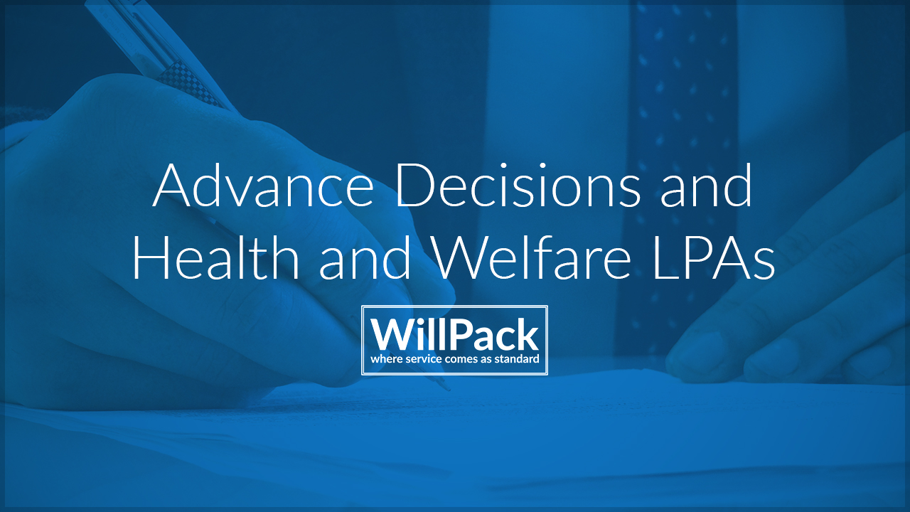 Advance Decisions and Health and Welfare LPAs