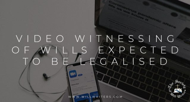 Video witnessing of wills expected to be legalised