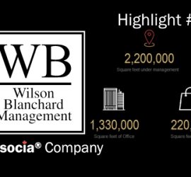 Our 25th Year in Business. Wilson Blanchard Management, An Associa Company Highlight #17 of 25. 2,200,000 Square feet under management. $300 Million: Value of assets under management. 1,330,000 square feet of office. 220,000 Square feet of Retail. 650,000 Square feet of industrial.