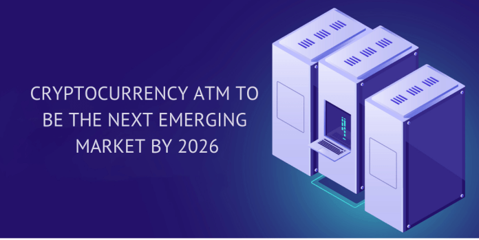 Cryptocurrency atm to be the next emerging market by 2026