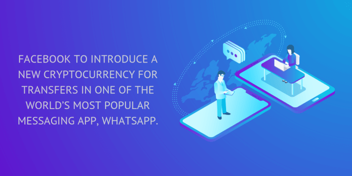 Facebook to introduce a new cryptocurrency for transfers in one of the world's most popular messaging app, WhatsApp.
