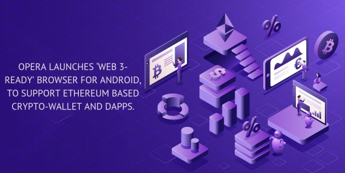 OPERA launches 'Web 3-Ready' browser for Android, to support Ethereum based Crypto-Wallet and dApps.