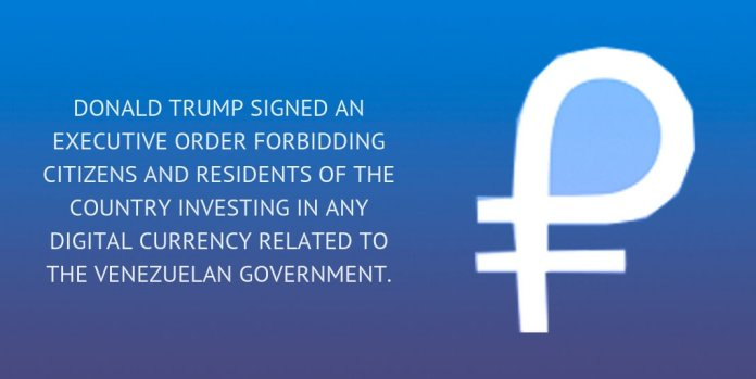 Donald Trump signed an executive order forbidding citizens and residents of the country investing in any digital currency related to the Venezuelan government.