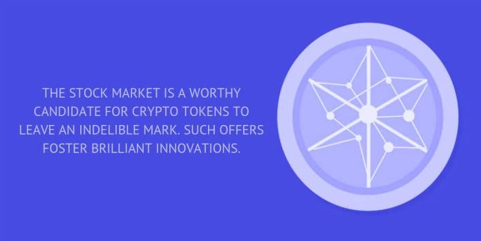 THE STOCK MARKET IS A WORTHY CANDIDATE FOR CRYPTO TOKENS TO LEAVE AN INDELIBLE MARK. SUCH OFFERS FOSTER BRILLIANT INNOVATIONS.