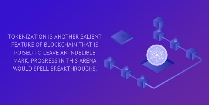 TOKENIZATION IS ANOTHER SALIENT FEATURE OF BLOCKCHAIN THAT IS POISED TO LEAVE AN INDELIBLE MARK. PROGRESS IN THIS ARENA WOULD SPELL BREAKTHROUGHS.