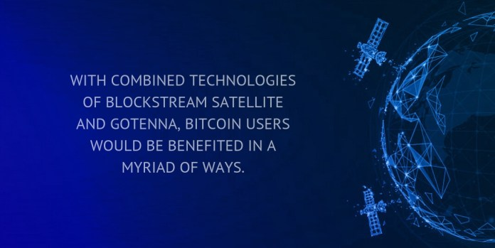 with combined technologies of blockstream satellite and gotenna, bitcoin users would be benefited in a myriad of ways.
