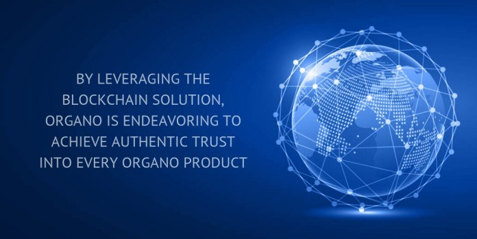 by leveraging the blockchain solution, organo is endeavoring to achieve authentic trust into every organo product