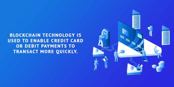 Blockchain-technology-is-used-to-enable-credit-card-or-debit-payments-to-transact-more-quickly