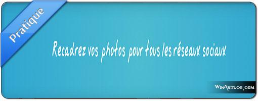3 outils pour recadrer vos images pour les réseaux sociaux